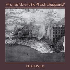 Deerhunter - Why Hasn't Everything Already Disappeared. Limited grey LP or CD